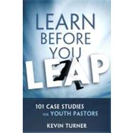 Learn Before You Leap: 101 Case Studies for Youth Pastors by Turner, Kevin, 9780310890294
