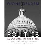 Politics - According to the Bible : A Comprehensive Resource for Understanding Modern Political Issues in Light of Scripture by Wayne Grudem, 9780310330295