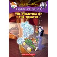 The Phantom of the Theater: A Geronimo Stilton Adventure (Creepella von Cacklefur #8) by Stilton, Geronimo, 9780545750295
