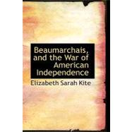 Beaumarchais and the War of American Independence by Kite, Elizabeth Sarah, 9780559220296