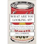 What Are You Looking At? The Surprising, Shocking, and Sometimes Strange Story of 150 Years of Modern Art by Gompertz, Will, 9780142180297