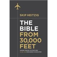 The Bible from 30,000 Feet by Heitzig, Skip, 9780736970297