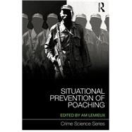 Situational Prevention of Poaching by Lemieux; Andrew M., 9781138120297