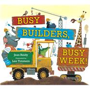 Busy Builders, Busy Week! by Reidy, Jean; Timmers, Leo, 9781681190297