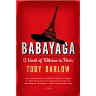 Babayaga A Novel of Witches in Paris by Barlow, Toby, 9781250050298