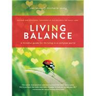 Living in Balance A Mindful Guide for Thriving in a Complex World by Levey, Joel; Levey, Michelle; the Dalai Lama, H.H., 9781611250299