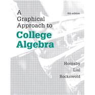 A Graphical Approach to College Algebra by Hornsby, John; Lial, Margaret L.; Rockswold, Gary K., 9780321920300