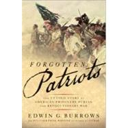 Forgotten Patriots : The Untold Story of American Prisoners During the Revolutionary War by Burrows, Edwin, 9780465020300