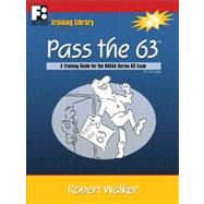 Pass the 63: A Training Guide for the NASAA Series 63 Exam by Walker, Robert, 9781610070300