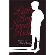 Little Boy Needs Ride: And Other Stories by Bower, Chris; Kirkwood, Susie, 9781940430300