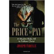 The Price to Pay: A Muslim Risks All to Follow Christ by Fadelle, Joseph; Miller, Michael J., 9781621640301