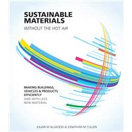 Sustainable Materials Without the Hot Air by Allwood, Julian M.; Cullen, Jonathan M.; Carruth, Mark A. (CON); Cooper, Daniel R. (CON); McBrien, Martin (CON), 9781906860301