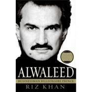 Alwaleed : Businessman, Billionaire, Prince by Khan, Rizwan, 9780060850302