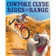 Cowpoke Clyde Rides the Range by Mortensen, Lori; Austin, Michael Allen, 9780544370302