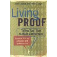 Living Proof: Telling Your Story to Make a Difference: Essential Skills for Advocates and Spokespersons by Capecci, John; Cage, Timothy, 9780983870302