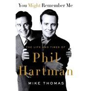 You Might Remember Me The Life and Times of Phil Hartman by Thomas, Mike, 9781250070302