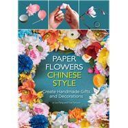 Paper Flowers Chinese Style by Liu, Fang; Yue, Yunyun, 9781602200302