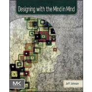Designing with the Mind in Mind : Simple Guide to Understanding User Interface Design Rules by Johnson, Jeff, 9780123750303