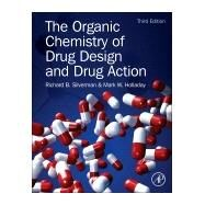 The Organic Chemistry of Drug Design and Drug Action by Silverman, Richard B.; Holladay, Mark W., 9780123820303