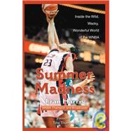 Summer Madness : The Wild, Wacky, Wonderful World of the WNBA by Harris, Fran, 9780595160303