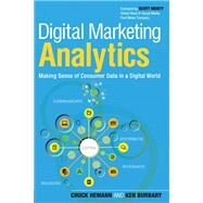 Digital Marketing Analytics Making Sense of Consumer Data in a Digital World by Hemann, Chuck; Burbary, Ken, 9780789750303