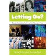 Letting Go?: Sharing Historical Authority in a User-Generated World by Adair,Bill, 9780983480303