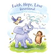 Faith, Hope, Love Devotional (padded) 100 Devotions for Kids and Parents to Share by Parker, Amy; Brookshire, Breezy, 9781433690303