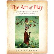 The Art of Play by Stanford, Joan H., 9781631520303