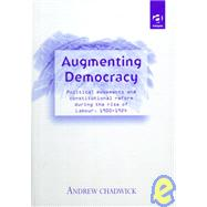 Augmenting Democracy : Political Movements and Constitutional Reform During the Rise of Labour, 1900-1924 by Chadwick, Andrew, 9780754610304
