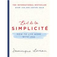 L'art de la Simplicité How to Live More with Less by Loreau, Dominique; Lalaurie, Louise Rogers, 9781250120304