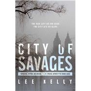 City of Savages by Kelly, Lee, 9781481410304
