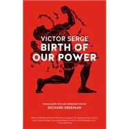 Birth of Our Power by Serge, Victor; Greeman, Richard, 9781629630304