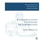 Introduction to Court Interpreting by Mikkelson; Holly, 9781900650304