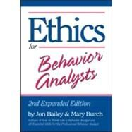 Ethics for Behavior Analysts: 2nd Expanded Edition by Bailey; Jon, 9780415880305
