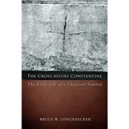 The Cross before Constantine by Longenecker, Bruce W., 9781451490305
