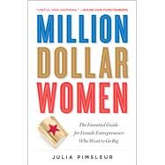 Million Dollar Women The Essential Guide for Female Entrepreneurs Who Want to Go Big by Pimsleur, Julia, 9781476790305