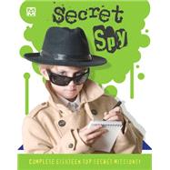 Sercret Spy: 18 Top Secret Missions to Complete! by , 9781627950305
