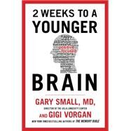 2 Weeks to a Younger Brain by Small, Gary, M.D.; Vorgan, Gigi, 9781630060305