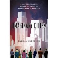 Imaginary Cities by Anderson, Darran, 9780226470306