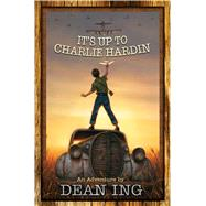 It's Up to Charlie Hardin by Ing, Dean, 9781476780306