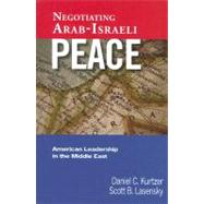 Negotiating Arab-Israeli Peace : American Leadership in the Middle East by Kurtzer, Daniel C., 9781601270306