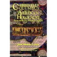 Christopher Columbus and the Afrikan Holocaust : Slavery and the Rise of European Capitalism by Clarke, John Henrik, Dr.; Jeffries, Leonard, Dr.; Scobie, Edward, Dr., 9781617590306