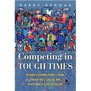 Competing in Tough Times Business Lessons from L.L.Bean, Trader Joe's, Costco, and Other World-Class Retailers (Paperback) by Berman, Barry R., 9780134770307