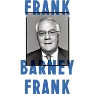 Frank A Life in Politics from the Great Society to Same-Sex Marriage by Frank, Barney, 9780374280307