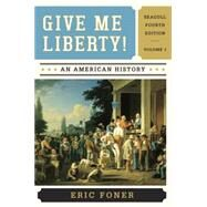 Give Me Liberty!: An American History, Volume 1 by Foner, Eric, 9780393920307