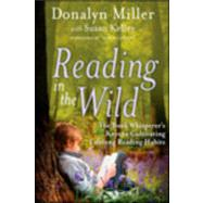 Reading in the Wild The Book Whisperer's Keys to Cultivating Lifelong Reading Habits by Miller, Donalyn; Kelley, Susan, 9780470900307