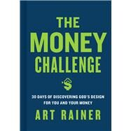 The Money Challenge 30 Days of Discovering God's Design For You and Your Money by Rainer, Art, 9781433650307