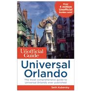 The Unofficial Guide to Universal Orlando by Kubersky, Seth, 9781628090307