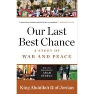 Our Last Best Chance A Story of War and Peace by Abdullah II of Jordan, King, 9780143120308