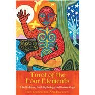 Tarot of the Four Elements : Tribal Folklore, Earth Mythology, and Human Magic by Ericksen, Amy, 9781591430308
